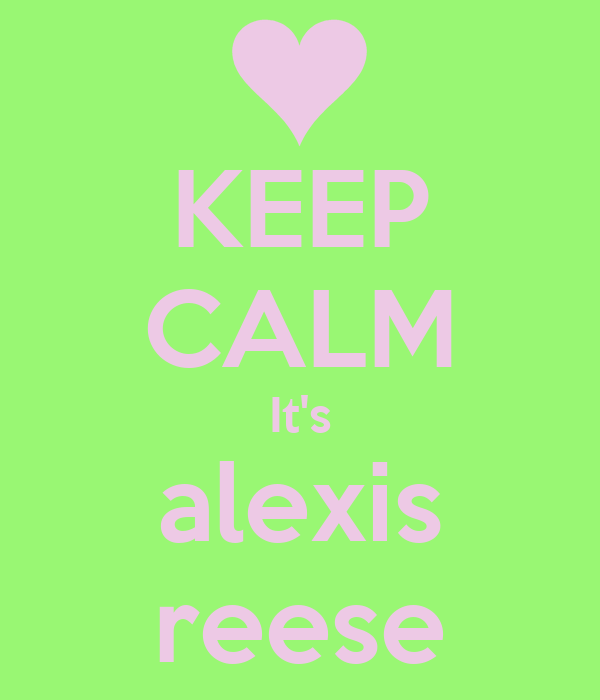 KEEP CALM It's alexis reese