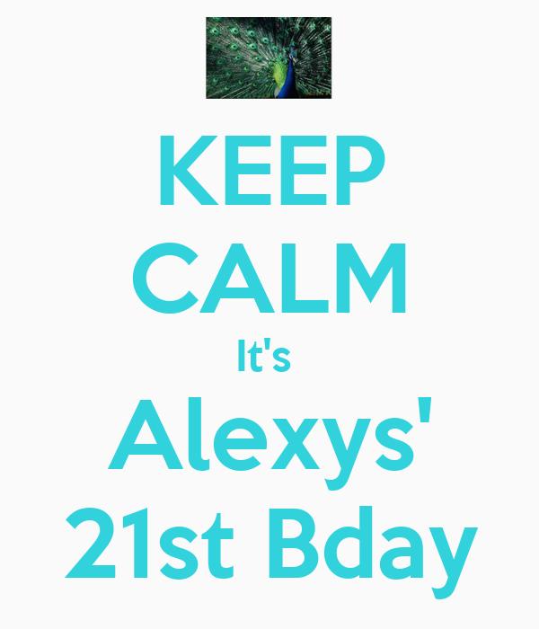 KEEP CALM It's  Alexys' 21st Bday
