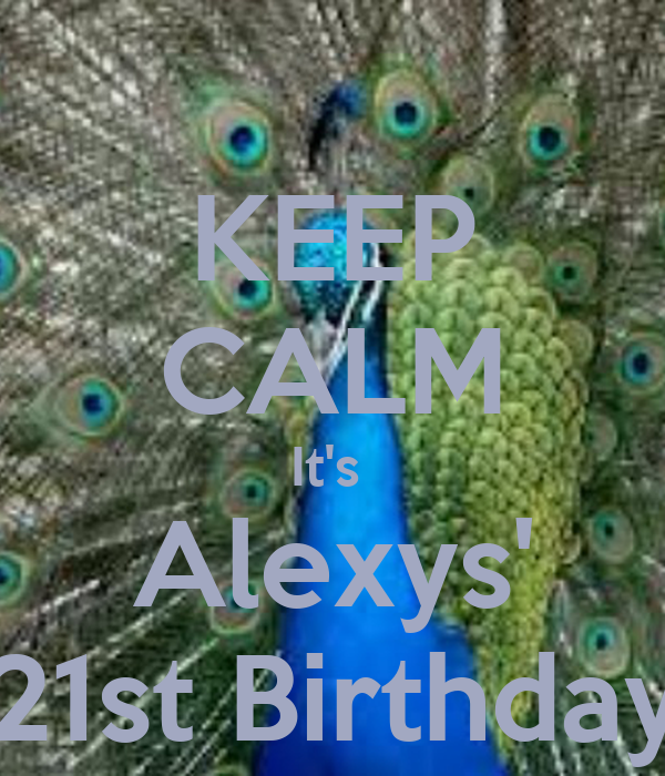 KEEP CALM It's  Alexys' 21st Birthday