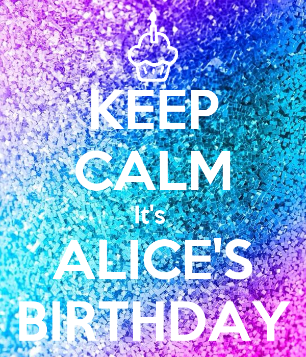 KEEP CALM It's  ALICE'S BIRTHDAY