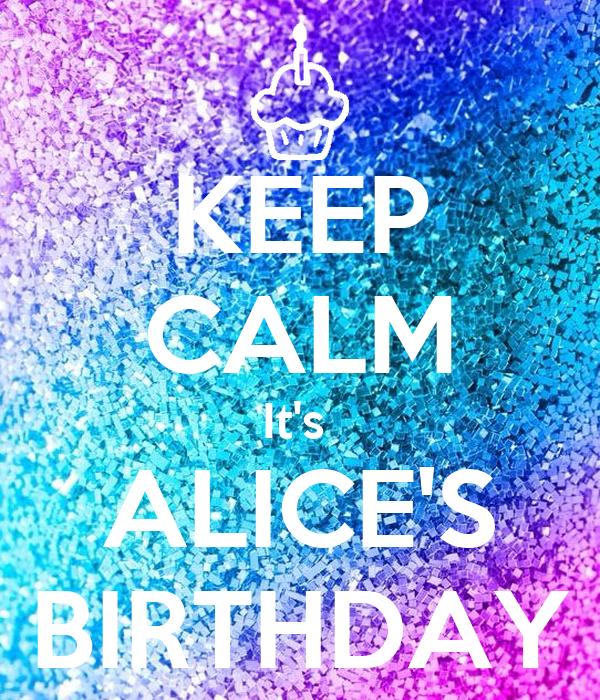KEEP CALM It's  ALICE'S BIRTHDAY