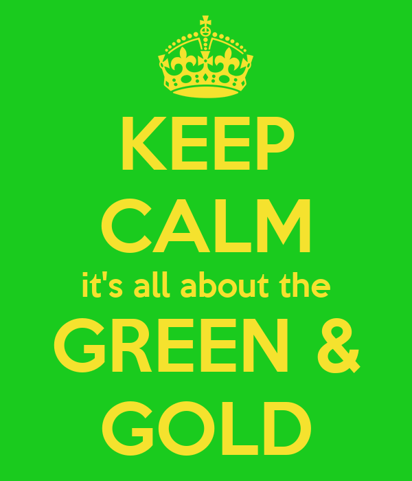 KEEP CALM it's all about the GREEN & GOLD