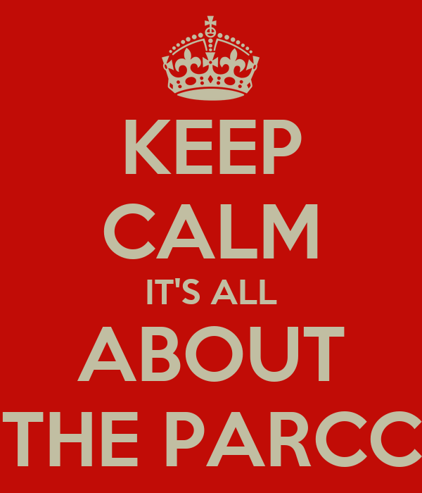 KEEP CALM IT'S ALL ABOUT THE PARCC