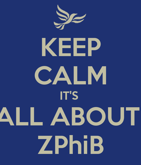 KEEP CALM IT'S  ALL ABOUT  ZPhiB