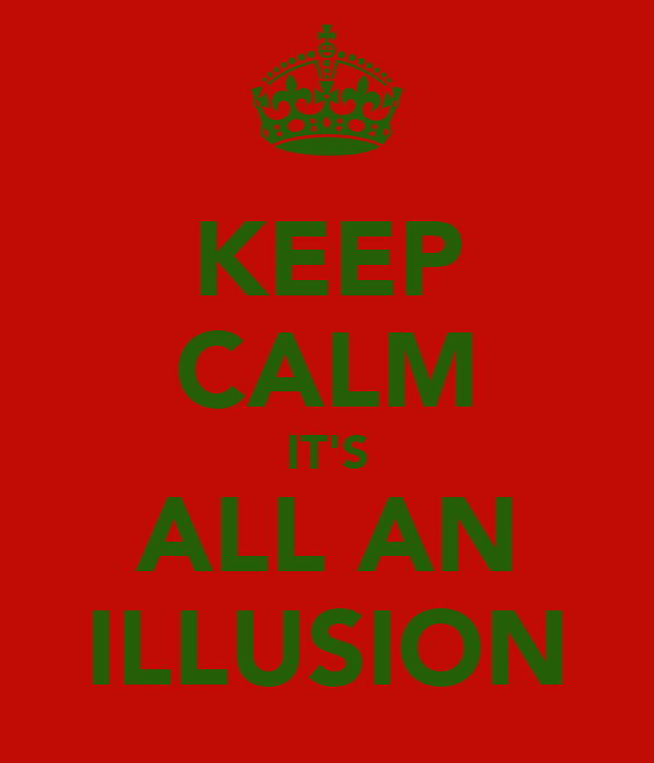 KEEP CALM IT'S ALL AN ILLUSION