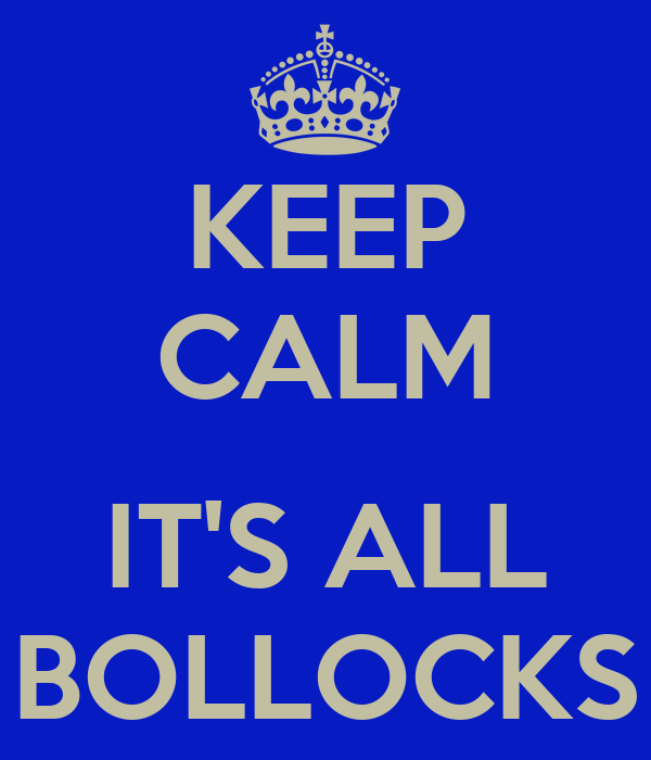 KEEP CALM  IT'S ALL BOLLOCKS