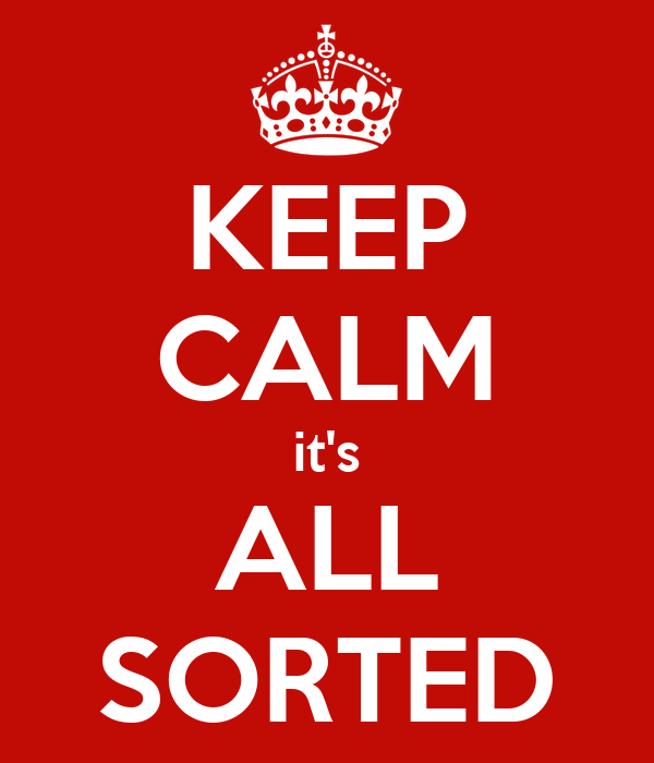 KEEP CALM it's ALL SORTED