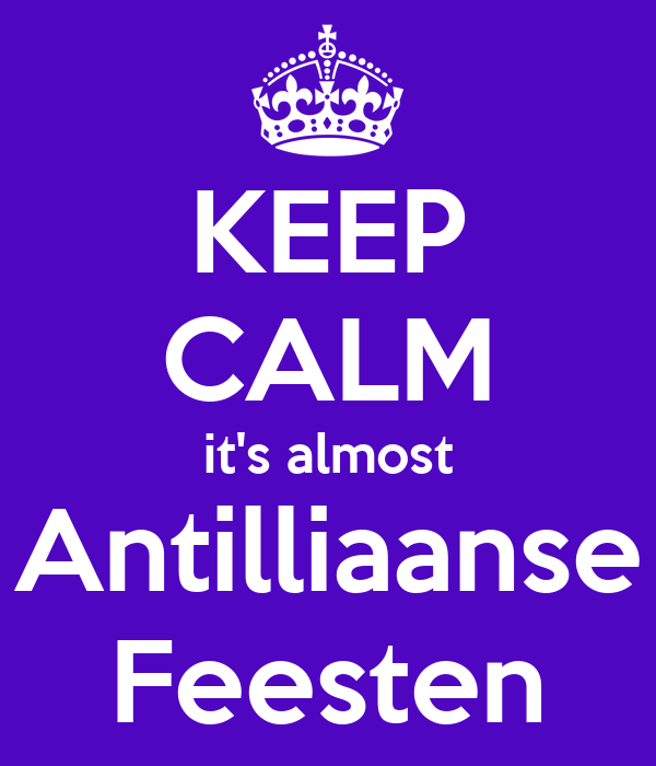 KEEP CALM it's almost Antilliaanse Feesten