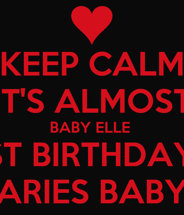 KEEP CALM IT'S ALMOST BABY ELLE  1ST BIRTHDAY!! ARIES BABY