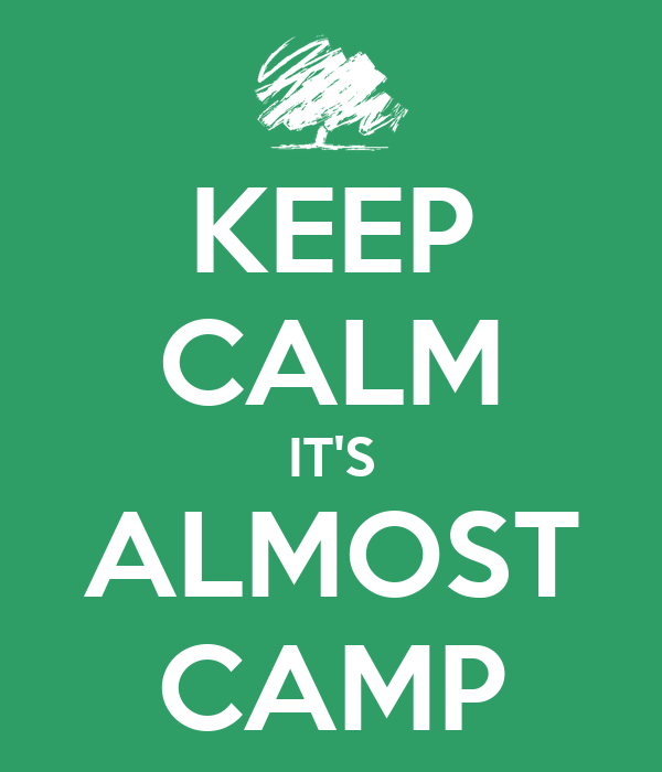 KEEP CALM IT'S ALMOST CAMP