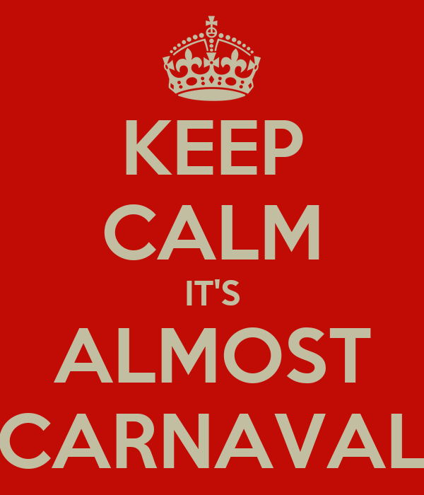 KEEP CALM IT'S ALMOST CARNAVAL