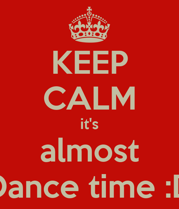 KEEP CALM it's almost Dance time :D