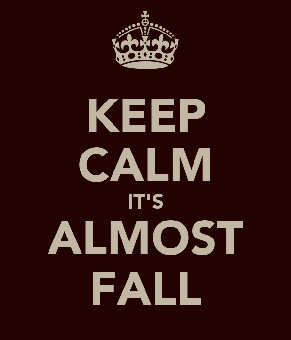 KEEP CALM IT'S ALMOST FALL