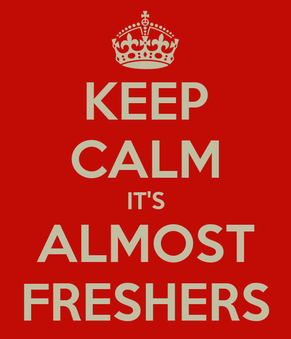 KEEP CALM IT'S ALMOST FRESHERS