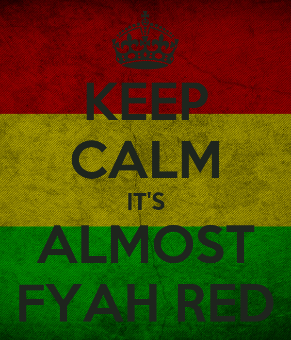 KEEP CALM IT'S ALMOST FYAH RED