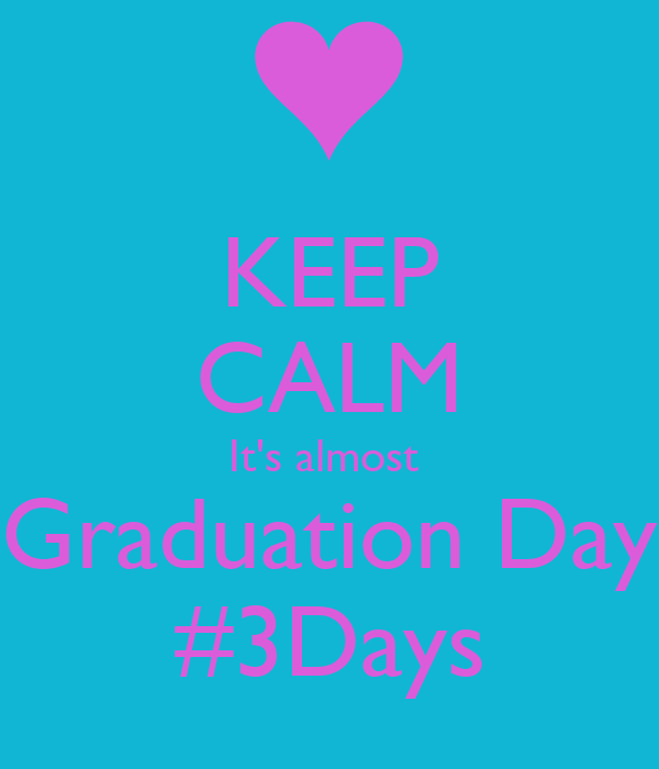 KEEP CALM It's almost  Graduation Day #3Days