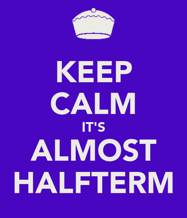 KEEP CALM IT'S ALMOST HALFTERM