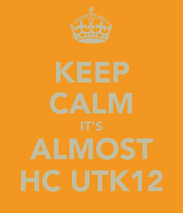 KEEP CALM IT'S ALMOST HC UTK12