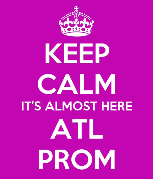 KEEP CALM IT'S ALMOST HERE ATL PROM