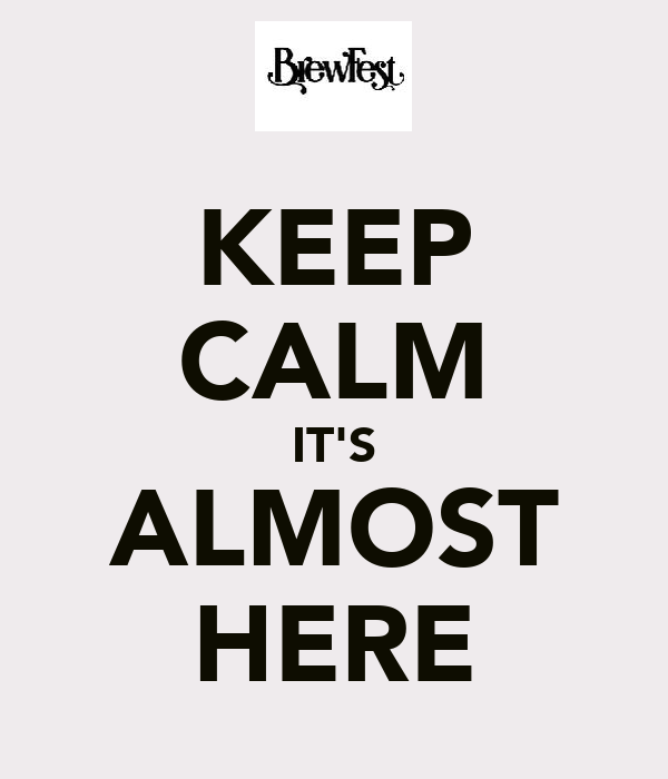 KEEP CALM IT'S ALMOST HERE