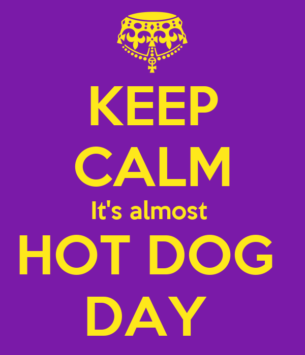KEEP CALM It's almost  HOT DOG  DAY