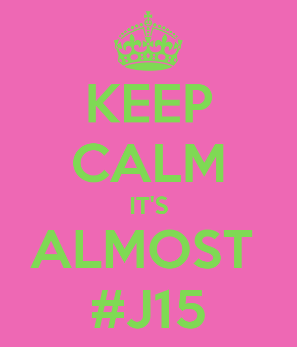 KEEP CALM IT'S ALMOST  #J15
