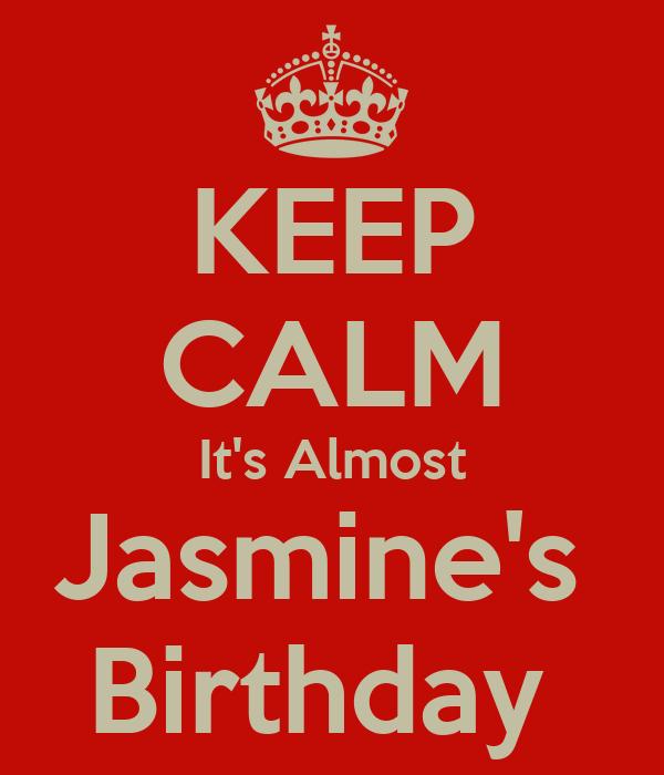 KEEP CALM It's Almost Jasmine's  Birthday