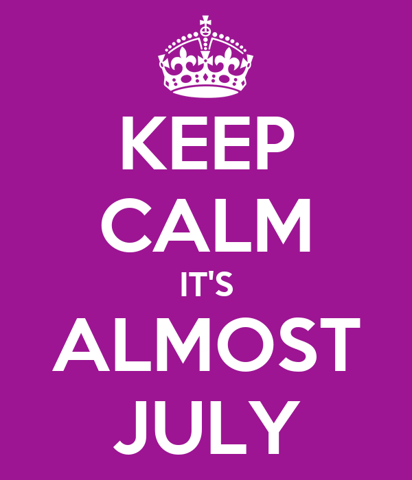 KEEP CALM IT'S ALMOST JULY