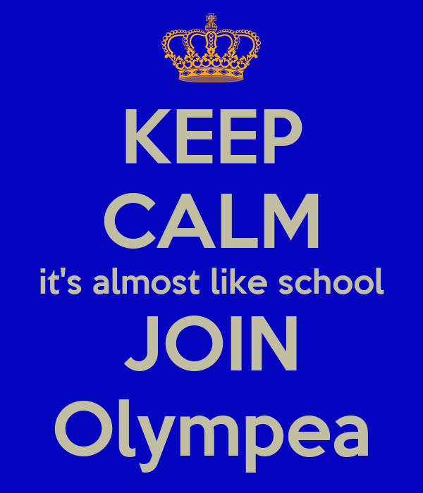 KEEP CALM it's almost like school JOIN Olympea