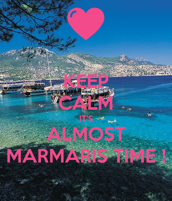 KEEP CALM IT'S ALMOST MARMARIS TIME !