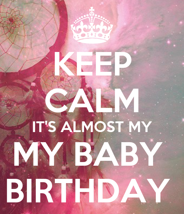 KEEP CALM IT'S ALMOST MY MY BABY  BIRTHDAY