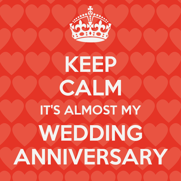 KEEP CALM IT'S ALMOST MY WEDDING ANNIVERSARY