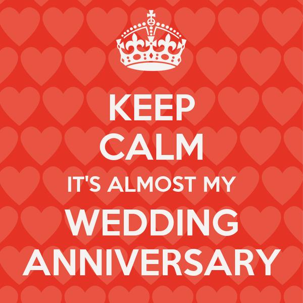 KEEP CALM IT'S ALMOST MY WEDDING ANNIVERSARY
