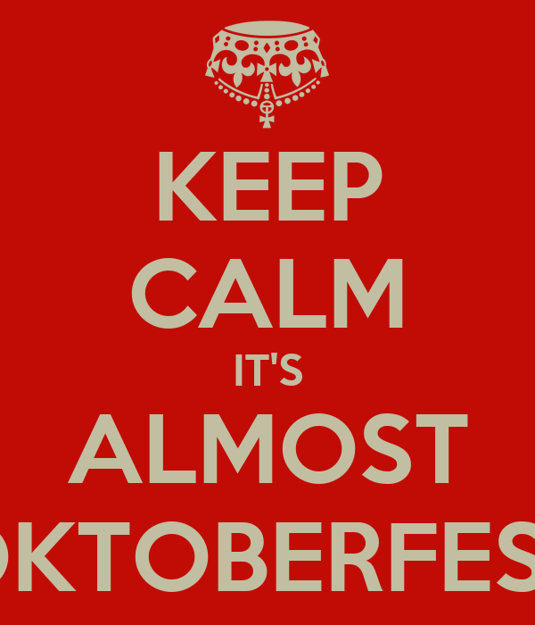KEEP CALM IT'S ALMOST OKTOBERFEST