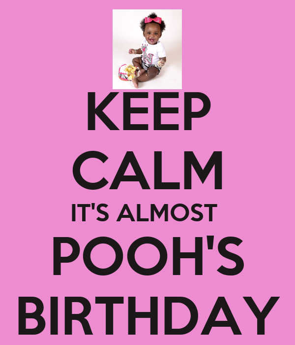 KEEP CALM IT'S ALMOST  POOH'S BIRTHDAY