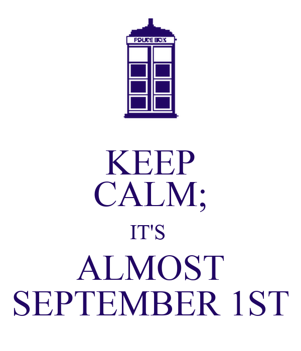 KEEP CALM; IT'S  ALMOST SEPTEMBER 1ST