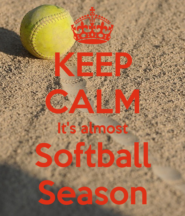 KEEP CALM It's almost Softball Season