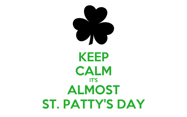 KEEP CALM IT'S ALMOST ST. PATTY'S DAY