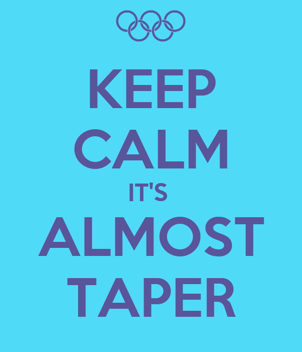 KEEP CALM IT'S  ALMOST TAPER