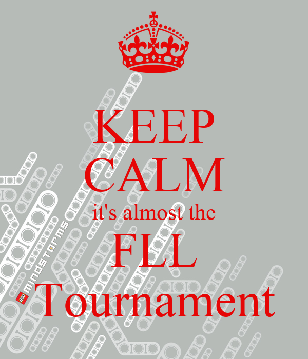 KEEP CALM it's almost the FLL Tournament
