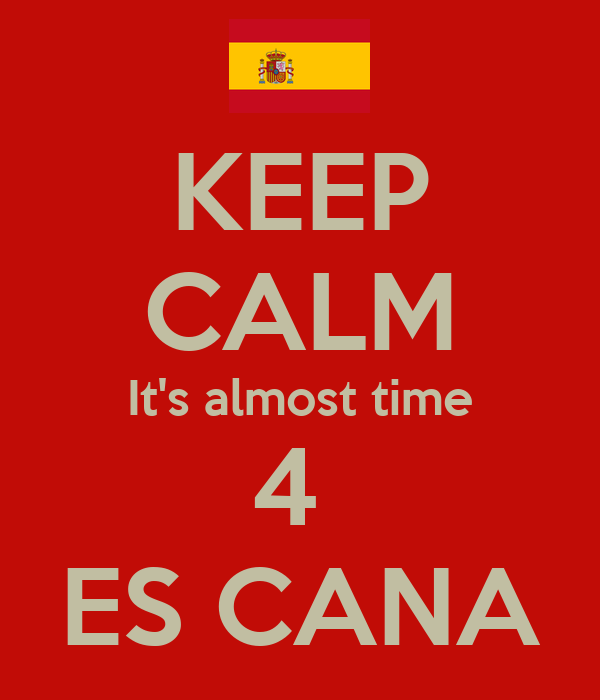 KEEP CALM It's almost time 4  ES CANA
