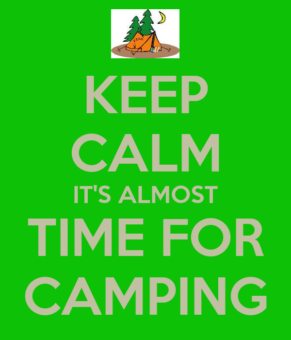 KEEP CALM IT'S ALMOST TIME FOR CAMPING