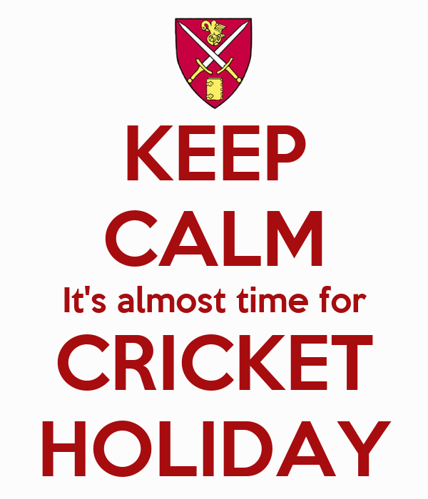 KEEP CALM It's almost time for CRICKET HOLIDAY