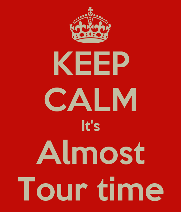 KEEP CALM It's Almost Tour time