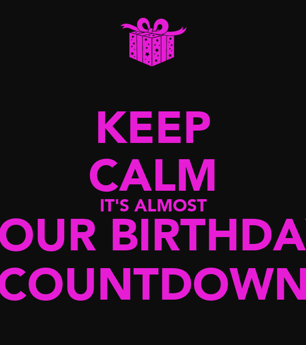 KEEP CALM IT'S ALMOST YOUR BIRTHDAY COUNTDOWN