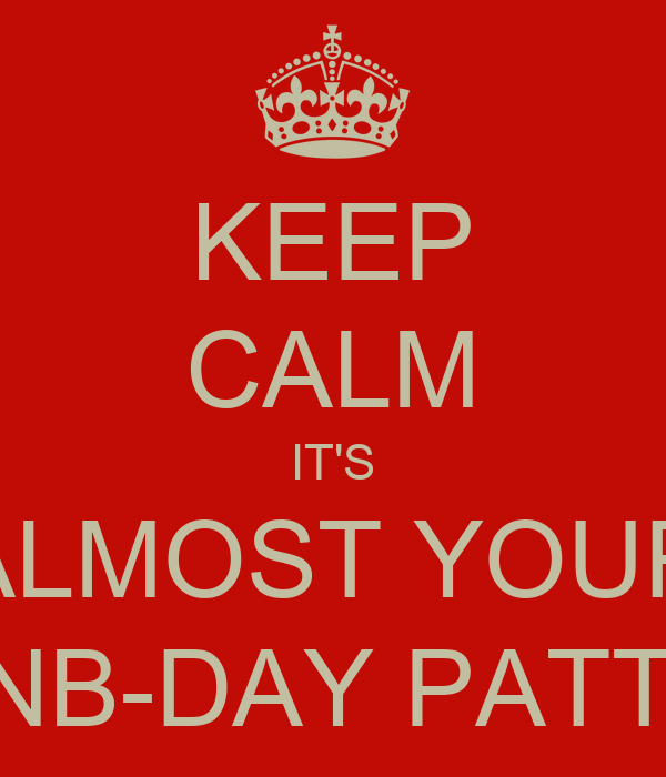 KEEP CALM IT'S ALMOST YOUR ONB-DAY PATTIE