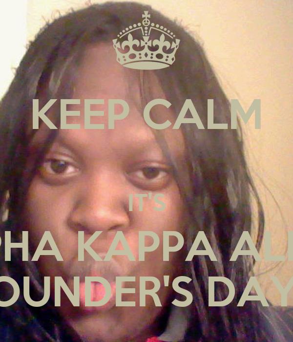 KEEP CALM  IT'S ALPHA KAPPA ALPHA FOUNDER'S DAY!!!