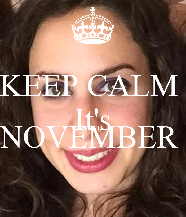 KEEP CALM  It's Already NOVEMBER