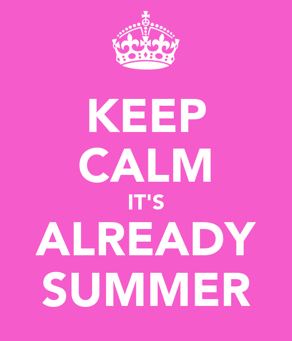 KEEP CALM IT'S ALREADY SUMMER
