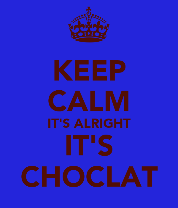 KEEP CALM IT'S ALRIGHT IT'S CHOCLAT